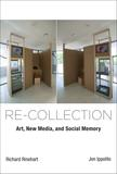 Re-Collection: Art, New Media, and Social Memory