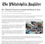 """Sozanski, Edward J. """"Art: 'Urbanism' focuses on renewal and decay in cities, """" The Philadelphia Inquirer, 7/31/11."""